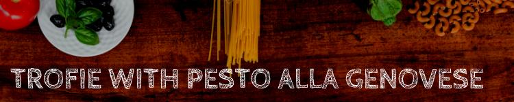Trofie with pesto alla genovese_Popsicle Society