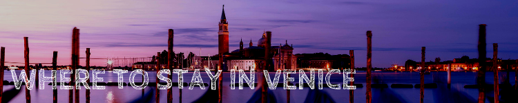 Where to stay in Venice Italy_Popsicle Society